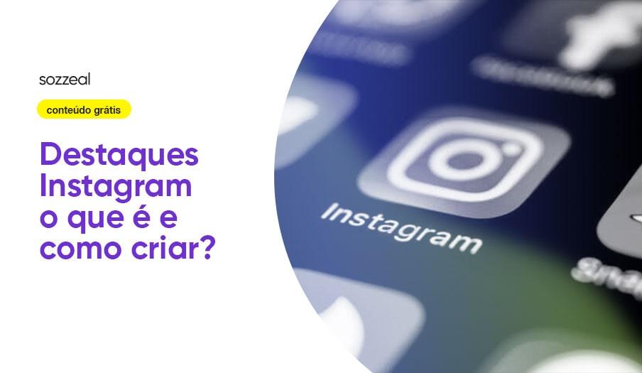 Destaques Instagram o que é como criar